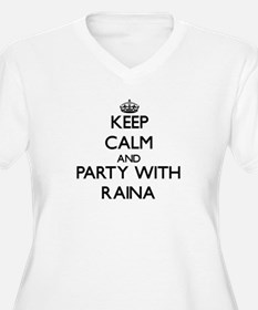 Keep Calm and Party with Raina Plus Size T-Shirt