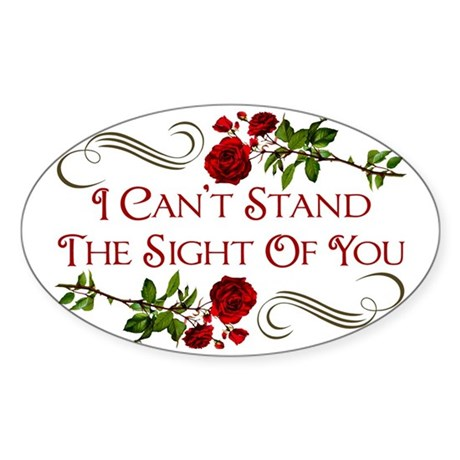i-cant-stand-the-sight-of-you_tr Sticker (Oval)