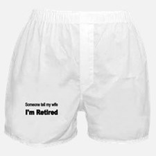 Someone tell my wife Boxer Shorts