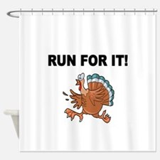 RUN FOR IT!-WITH TURKEY Shower Curtain
