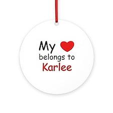 My heart belongs to karlee Ornament (Round)