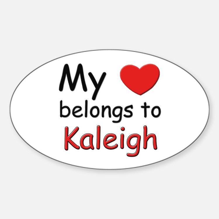 My heart belongs to kaleigh Oval Decal