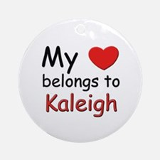 My heart belongs to kaleigh Ornament (Round)
