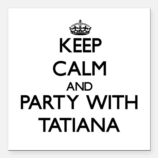 Keep Calm and Party with Tatiana Square Car Magnet