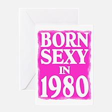 Born Sexy Year 2 80 Greeting Card