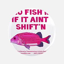 """HBT-no fishn if it aint shiftn_C_10x10 3.5"""" Button"""