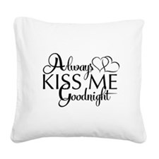Always Kiss me goodnight Square Canvas Pillow