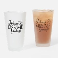 Always Kiss me goodnight Drinking Glass