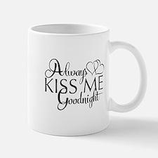 Always Kiss me goodnight Mugs