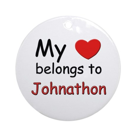 My heart belongs to johnathon Ornament (Round)