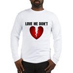 Love Me Don't Long Sleeve T-Shirt