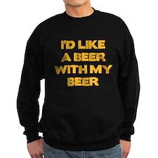 I'd Like A Beer With My Beer Sweatshirt