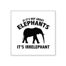 If It's Not About Elephants. It's Irrelephant. Squ