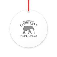 If It's Not About Elephants. It's Irrelephant. Orn