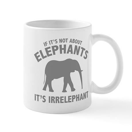 If It's Not About Elephants. It's Irrelephant. Mug