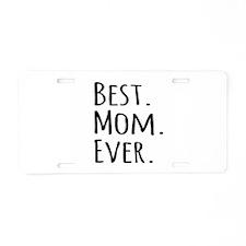 Best Mom Ever Aluminum License Plate