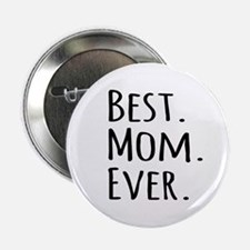 "Best Mom Ever 2.25"" Button"