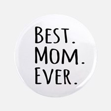 "Best Mom Ever 3.5"" Button (100 pack)"