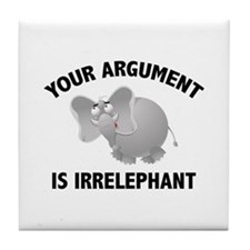 Your Argument Is Irrelephant Tile Coaster