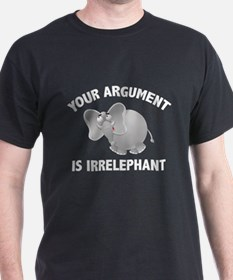 Your Argument Is Irrelephant T-Shirt