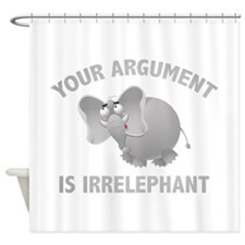Your Argument Is Irrelephant Shower Curtain