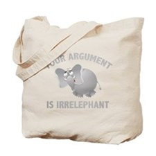 Your Argument Is Irrelephant Tote Bag
