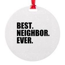 Best Neighbor Ever Ornament