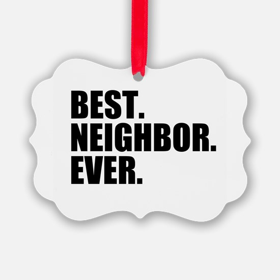 Best Neighbor Ever Ornament