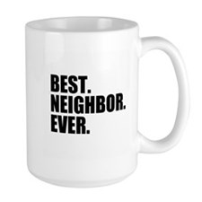 Best Neighbor Ever Mugs