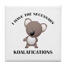 I Have The Necessary Koalafications Tile Coaster