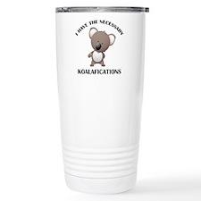 I Have The Necessary Koalafications Travel Mug