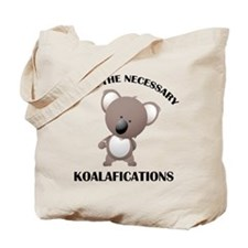 I Have The Necessary Koalafications Tote Bag
