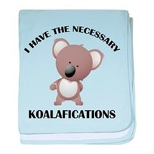I Have The Necessary Koalafications baby blanket