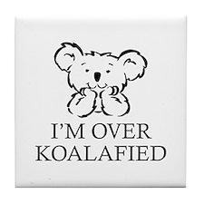 I'm Over Koalafied Tile Coaster