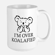 I'm Over Koalafied Ceramic Mugs