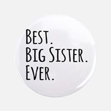 "Best Big Sister Ever 3.5"" Button"