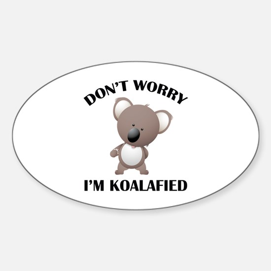 Don't Worry I'm Koalafied Sticker (Oval)