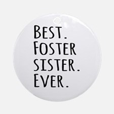 Best Foster Sister Ever Ornament (Round)