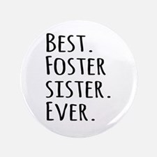 "Best Foster Sister Ever 3.5"" Button"