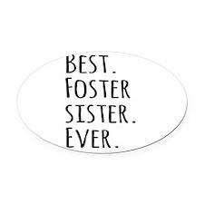 Best Foster Sister Ever Oval Car Magnet
