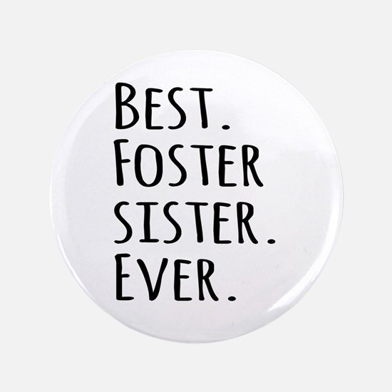 """Best Foster Sister Ever 3.5"""" Button (100 pack)"""