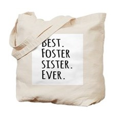 Best Foster Sister Ever Tote Bag