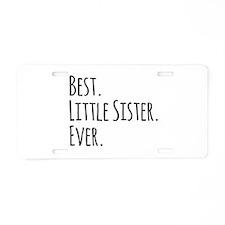 Best Little Sister Ever Aluminum License Plate