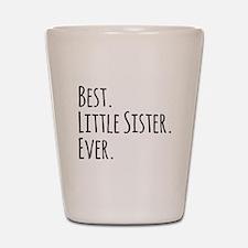 Best Little Sister Ever Shot Glass