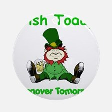 irish_today_hungover_b1 Round Ornament