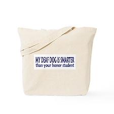 My deaf dog is smarter! Tote Bag