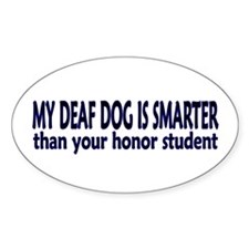 My deaf dog is smarter! Oval Decal