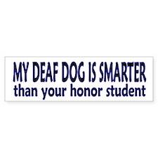 My deaf dog is smarter! Bumper Bumper Sticker