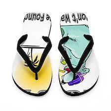 dont wanna be foundD Flip Flops