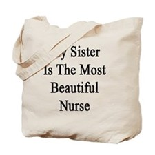 My Sister Is The Most Beautiful Nurse  Tote Bag